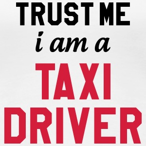Trust Me I am a Taxi Driver T-shirts - Vrouwen Premium T-shirt