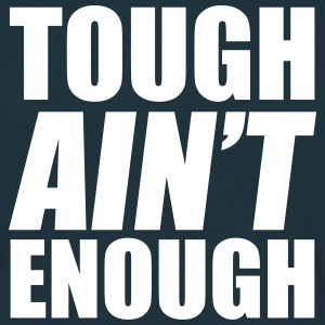 Tough Ain't Enough T-Shirts - Männer T-Shirt