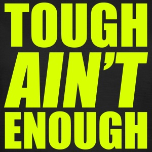 Tough Ain't Enough Camisetas - Camiseta mujer