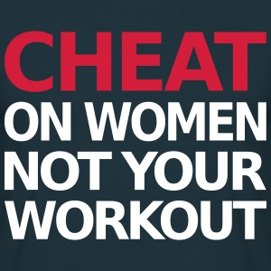 Dont Cheat on your Workout - Männer T-Shirt