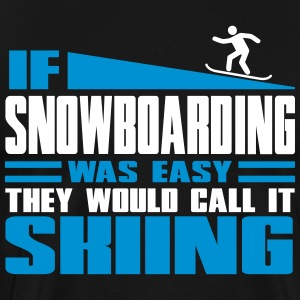 If snowboarding was easy, they'd call it skiing T-shirts - Herre premium T-shirt