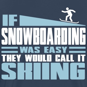 If snowboarding was easy, they'd call it skiing T-shirts - Mannen Premium T-shirt