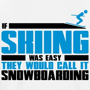 If skiing was easy, they'd call it snowboarding T-shirts - Mannen Premium T-shirt