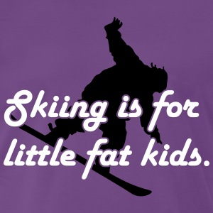 Skiing is for little fat kids T-Shirts - Männer Premium T-Shirt