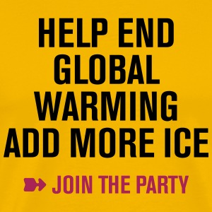 Help end global warming Join the Party T-Shirts - Männer Premium T-Shirt