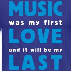 music was my first love 2 colors T-Shirts - Men's Premium T-Shirt