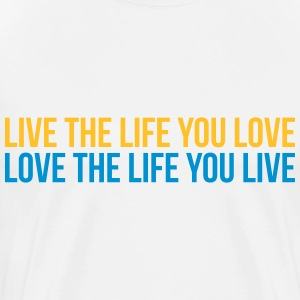live the life you love, love the life you live Koszulki - Koszulka męska Premium