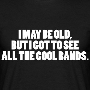 I May Be Old Camisetas - Camiseta hombre
