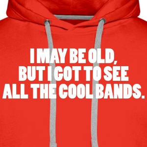 I May Be Old Hoodies & Sweatshirts - Men's Premium Hoodie