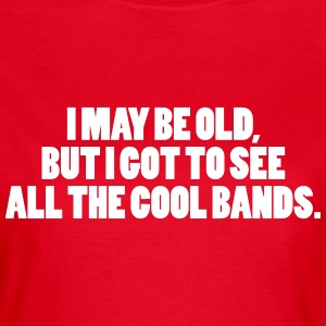 I May Be Old T-Shirts - Frauen T-Shirt