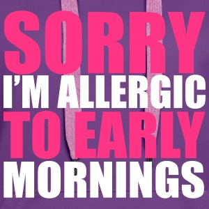 Allergic To Mornings Hoodies & Sweatshirts - Women's Premium Hoodie
