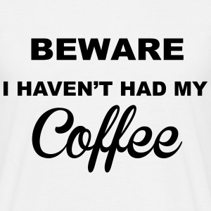 Beware Haven't Had Coffee T-Shirts - Men's T-Shirt