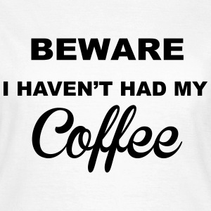 Beware Haven't Had Coffee T-shirts - T-shirt dam
