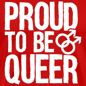 Proud to be queer - gay T-Shirts - Men's Premium T-Shirt