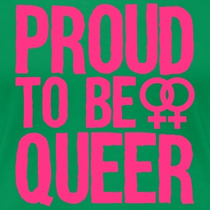 proud to be queer - lesbian T-Shirts - Frauen Premium T-Shirt
