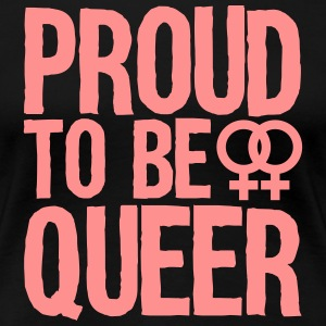 proud to be queer - lesbian T-Shirts - Women's Premium T-Shirt