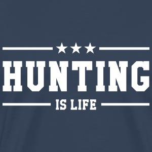 Hunting is life ! T-shirts - Mannen Premium T-shirt