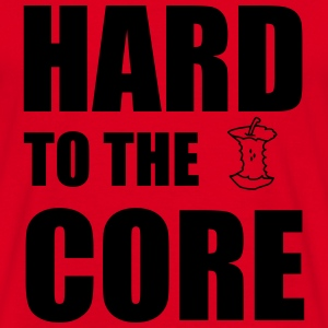Hard To The Core T-Shirts - Men's T-Shirt