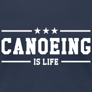 Canoeing is life T-Shirts - Frauen Premium T-Shirt