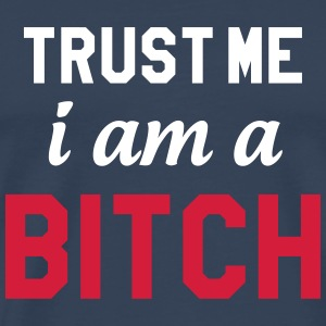 Trust me I am a Bitch ! T-shirts - Mannen Premium T-shirt