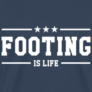 Footing is life ! T-Shirts - Men's Premium T-Shirt