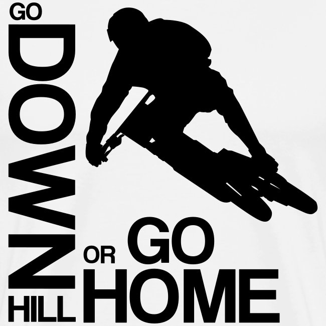 Go down(hill) or go home!