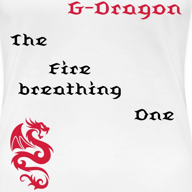"T-shirt female ""G-Dragon - The Fire breathing One"""