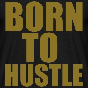 Born To Hustle T-Shirts - Männer T-Shirt