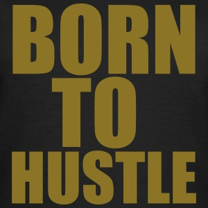 Born To Hustle T-Shirts - Frauen T-Shirt