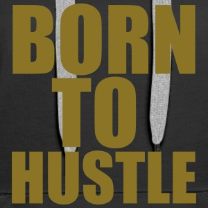 Born To Hustle Pullover & Hoodies - Frauen Premium Hoodie