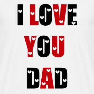I Love You Dad T-shirts - Mannen T-shirt