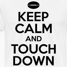 Keep calm and touch down T-Shirts