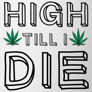 High Till I Die Bottles & Mugs - Mug