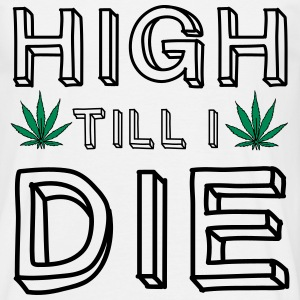 High Till I Die T-shirts - Mannen T-shirt