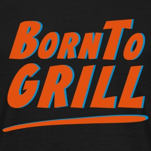 Born To Grill grillen BBQ T Shirt T-Shirts - Men's T-Shirt