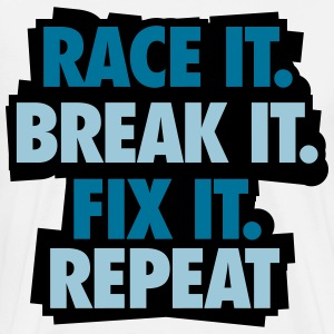 Race it. Break it. Fix it. Repeat T-Shirts - Männer Premium T-Shirt