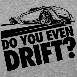 Do you even drift? T-shirts - Mannen Premium T-shirt