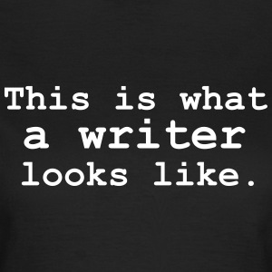 This is what a writer looks like. T-Shirts - Women's T-Shirt