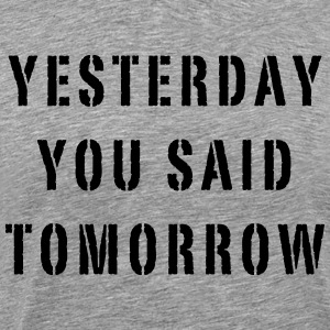 Yesterday You Said Tomorrow T-Shirts - Men's Premium T-Shirt