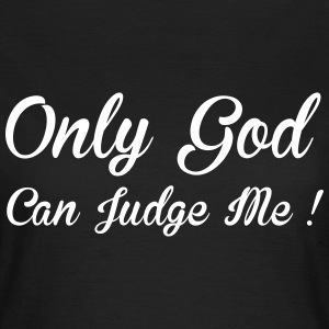 God Can Judge T-Shirts - Frauen T-Shirt