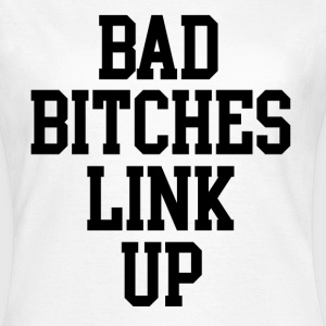 Bad bitches link up  T-shirts - Vrouwen T-shirt