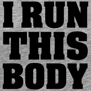 I Run This Body T-Shirts - Männer Premium T-Shirt