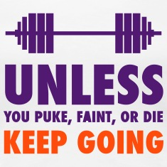 Unless you puke, faint, or die - for crossfit