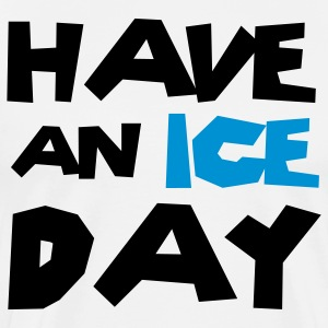 Have an ice day T-shirts - Premium-T-shirt herr