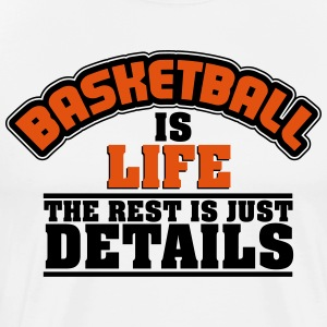 Basketball is life, the rest is just details T-shirts - Premium-T-shirt herr