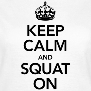 Keep Calm And Squat On T-Shirts - Frauen T-Shirt