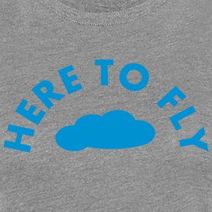 Here to fly T-Shirts - Frauen Premium T-Shirt