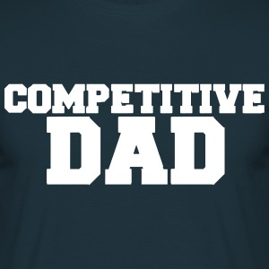Competitive Dad T-Shirts - Men's T-Shirt