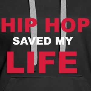 Hip Hop Saved My Life Hoodies & Sweatshirts - Women's Premium Hoodie