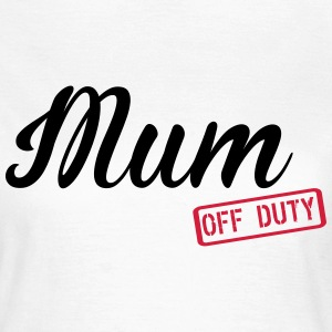 Mum Off Duty T-skjorter - T-skjorte for kvinner